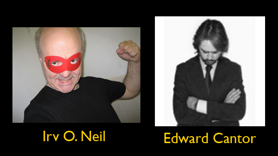 Irv O. Neil and Edward Cantor