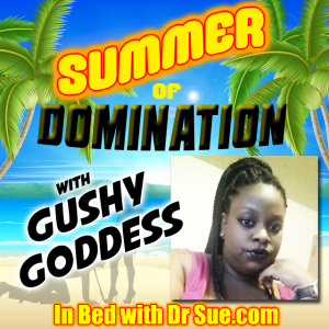 Gushy Goddess – Summer of Domination