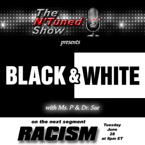 The N'Tuned Show Presents – Black & White – Racism