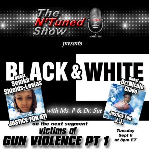 The N'Tuned Show Presents – Black & White – Victims of Gun Violence Part 1