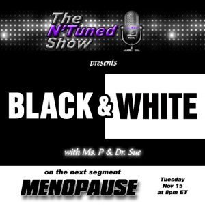 The N'Tuned Show Presents – Black & White – Menopause